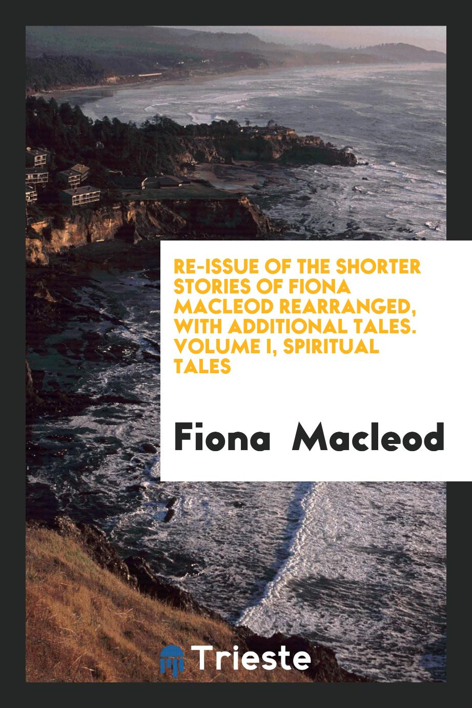 Re-issue of the shorter stories of Fiona Macleod rearranged, with additional tales. Volume I, Spiritual tales