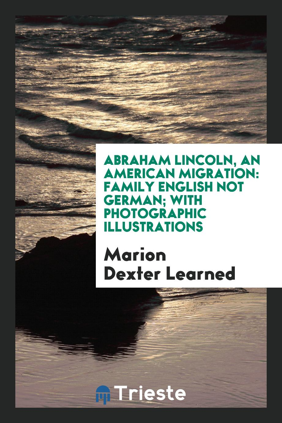 Abraham Lincoln, an American Migration: Family English Not German; With Photographic Illustrations