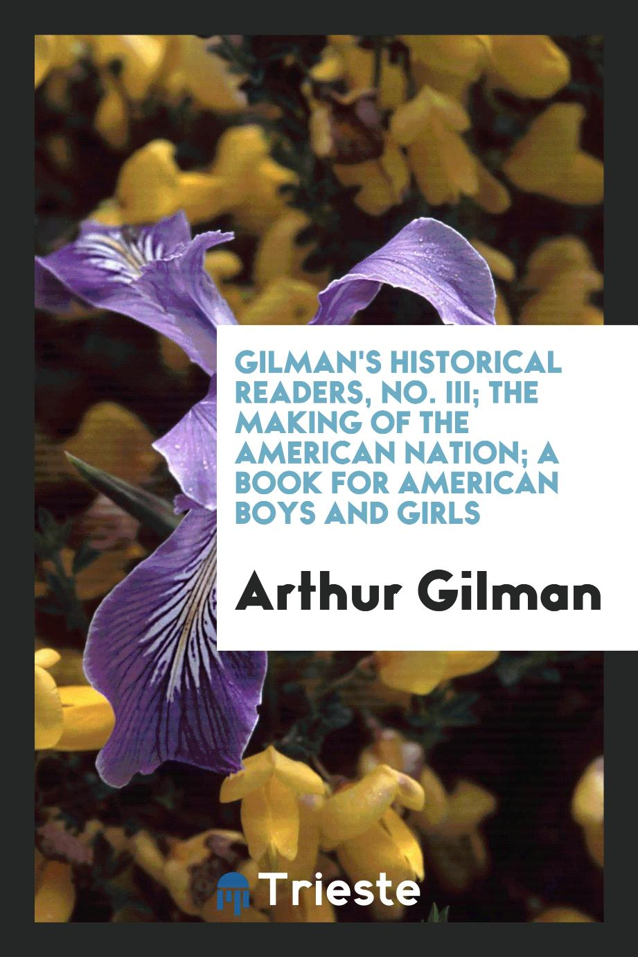 Gilman's Historical Readers, No. III; The Making of the American Nation; A Book for American Boys and Girls