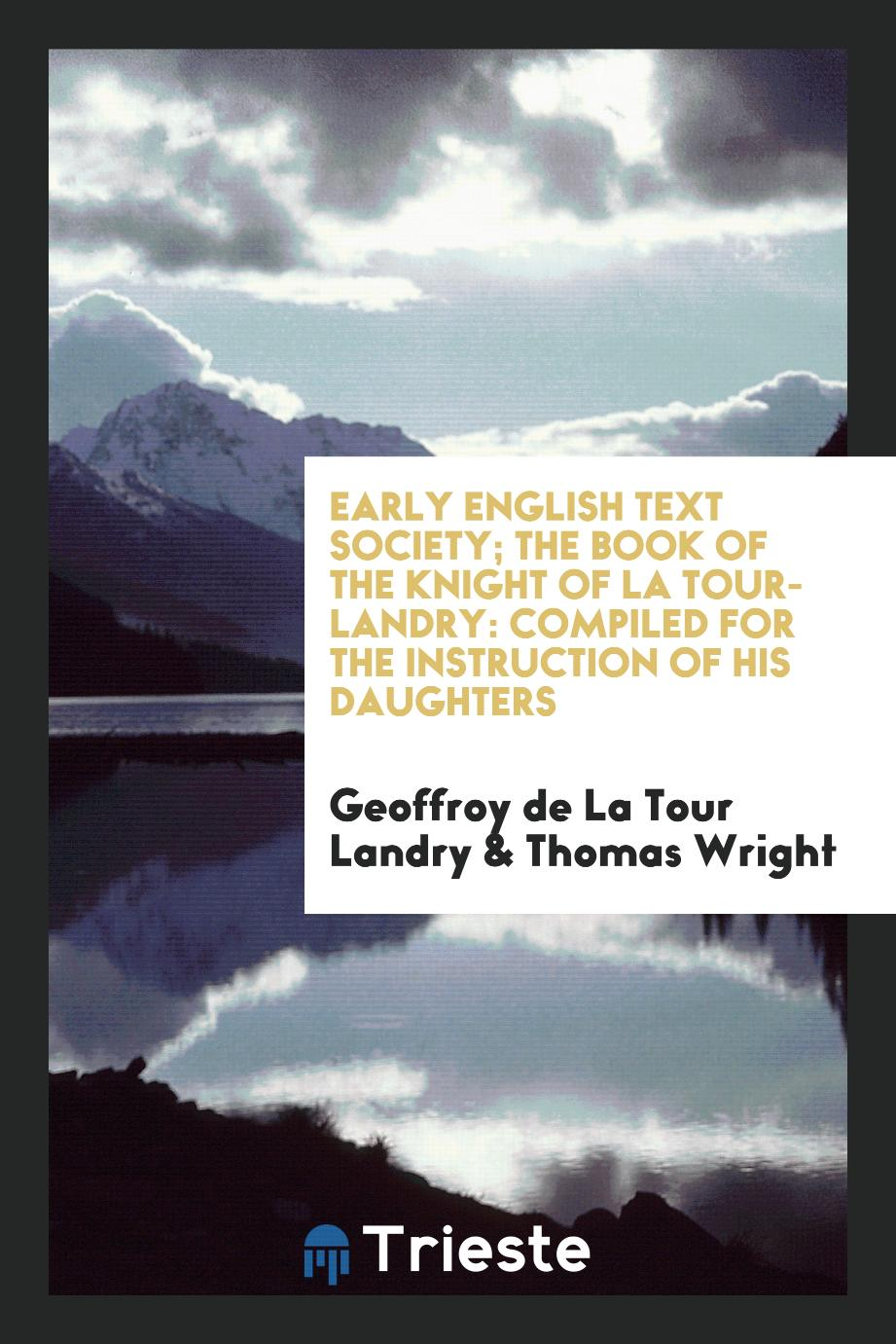Early English Text Society; The Book of the Knight of La Tour-Landry: Compiled for the Instruction of His Daughters