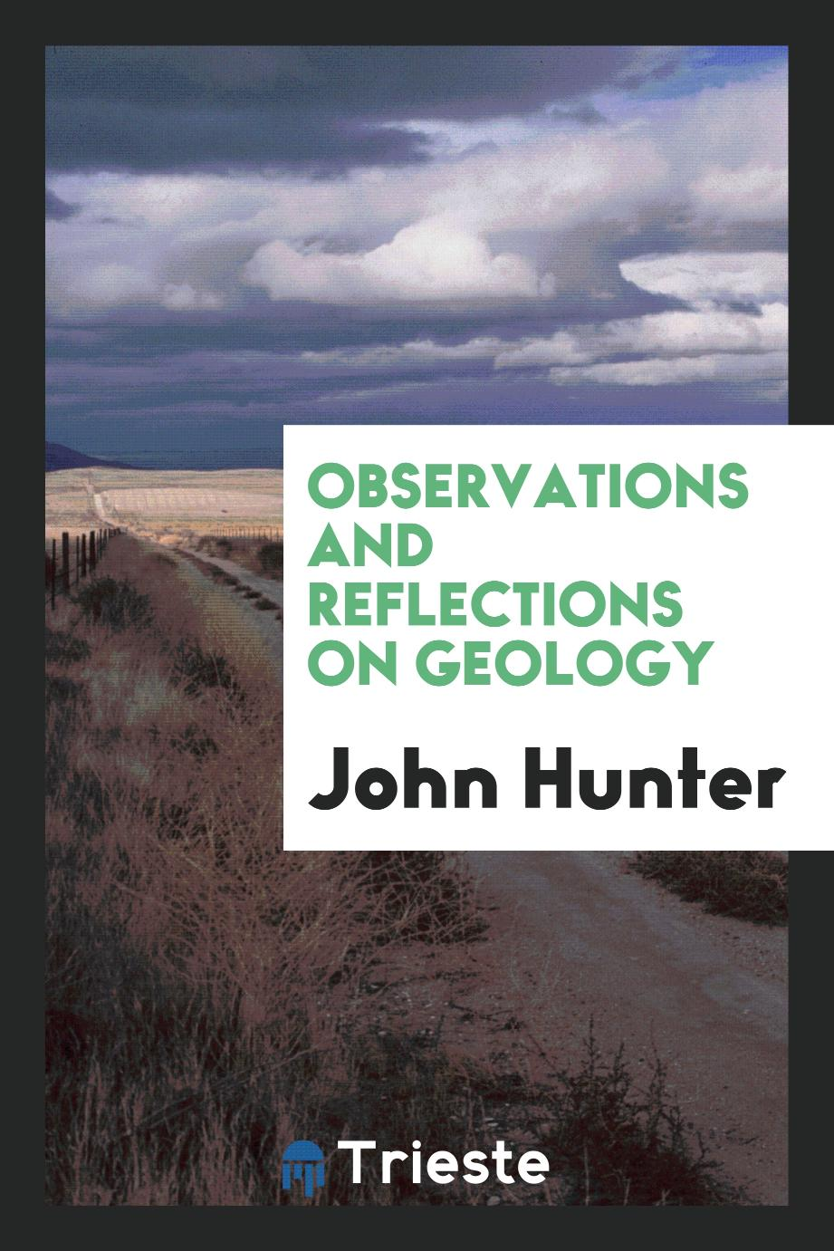 Observations and reflections on geology