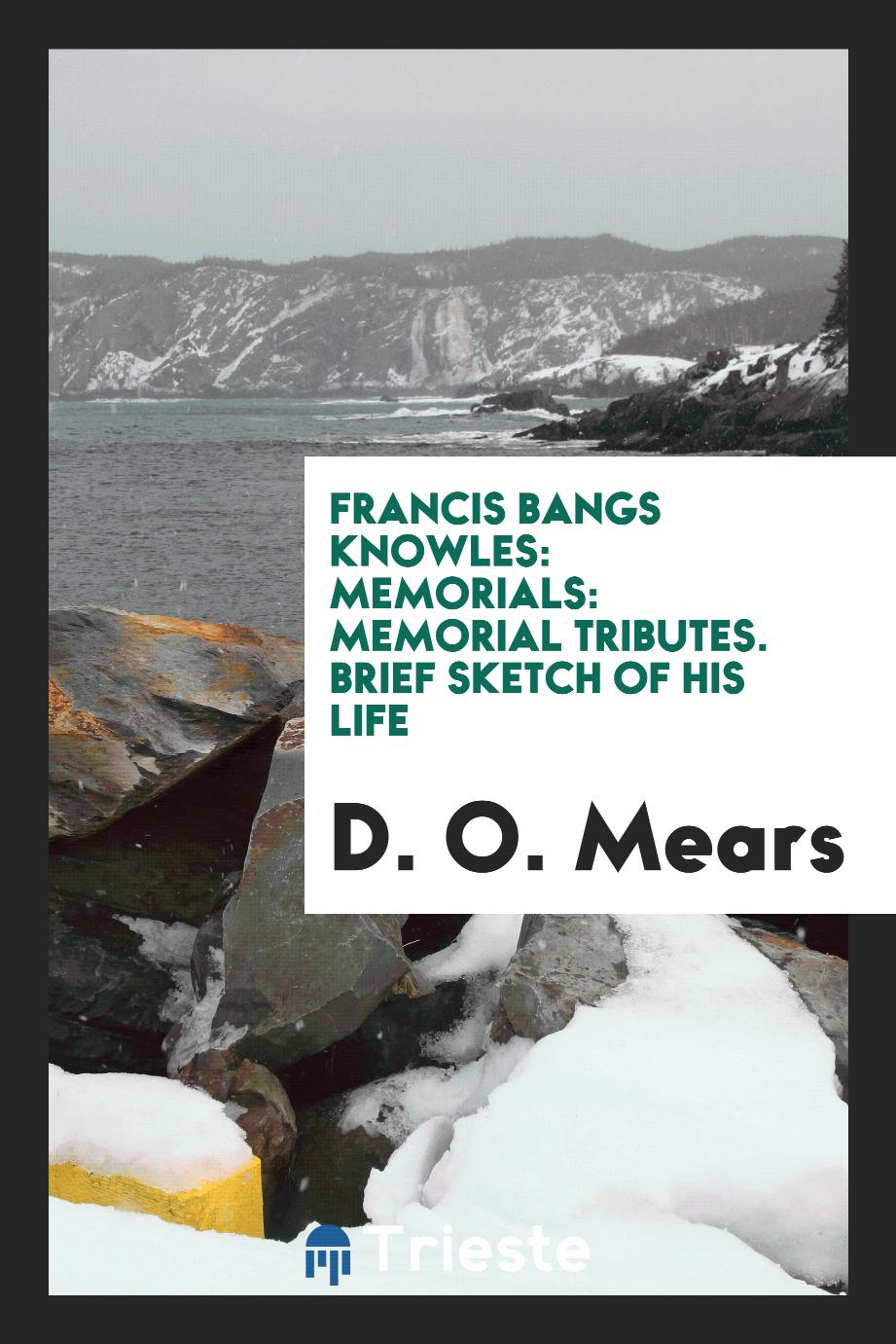 Francis Bangs Knowles: Memorials: Memorial tributes. Brief sketch of his life