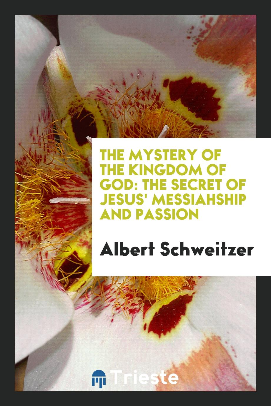 The mystery of the kingdom of God: the secret of Jesus' messiahship and passion