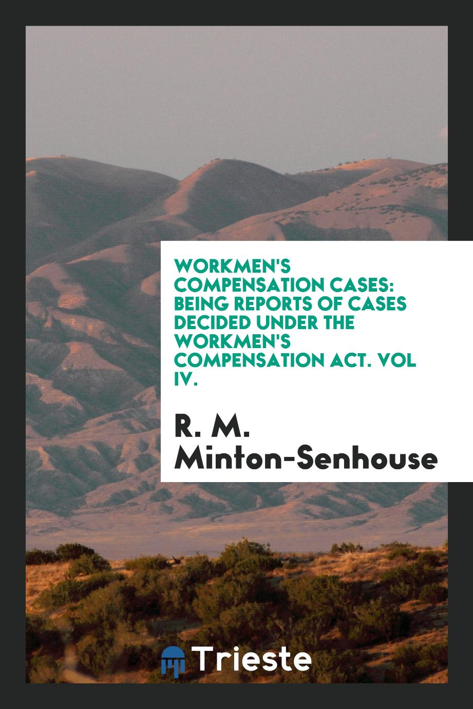 Workmen's Compensation Cases: Being Reports of Cases Decided Under the Workmen's Compensation Act. Vol IV.