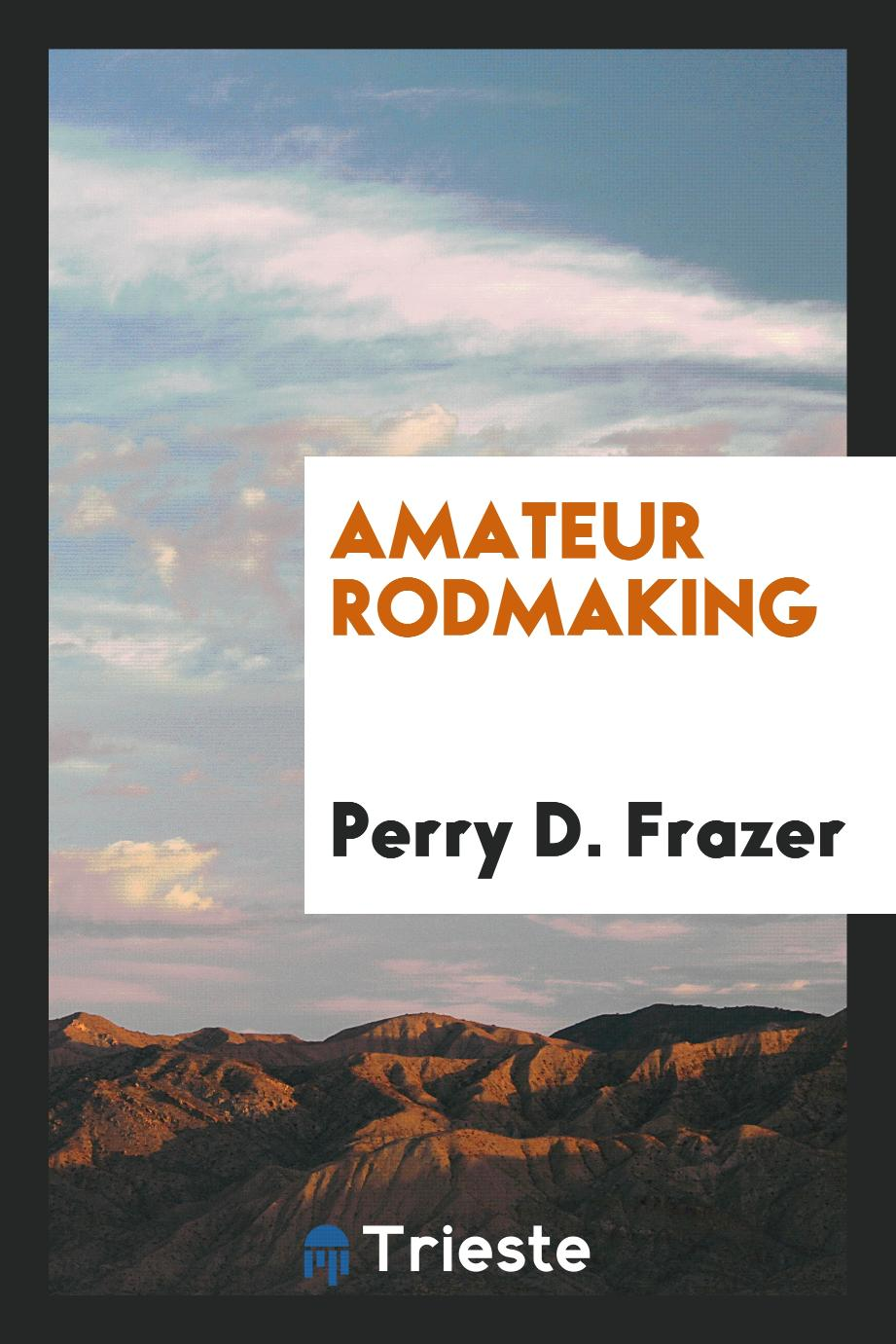 Perry D. Frazer - Amateur rodmaking