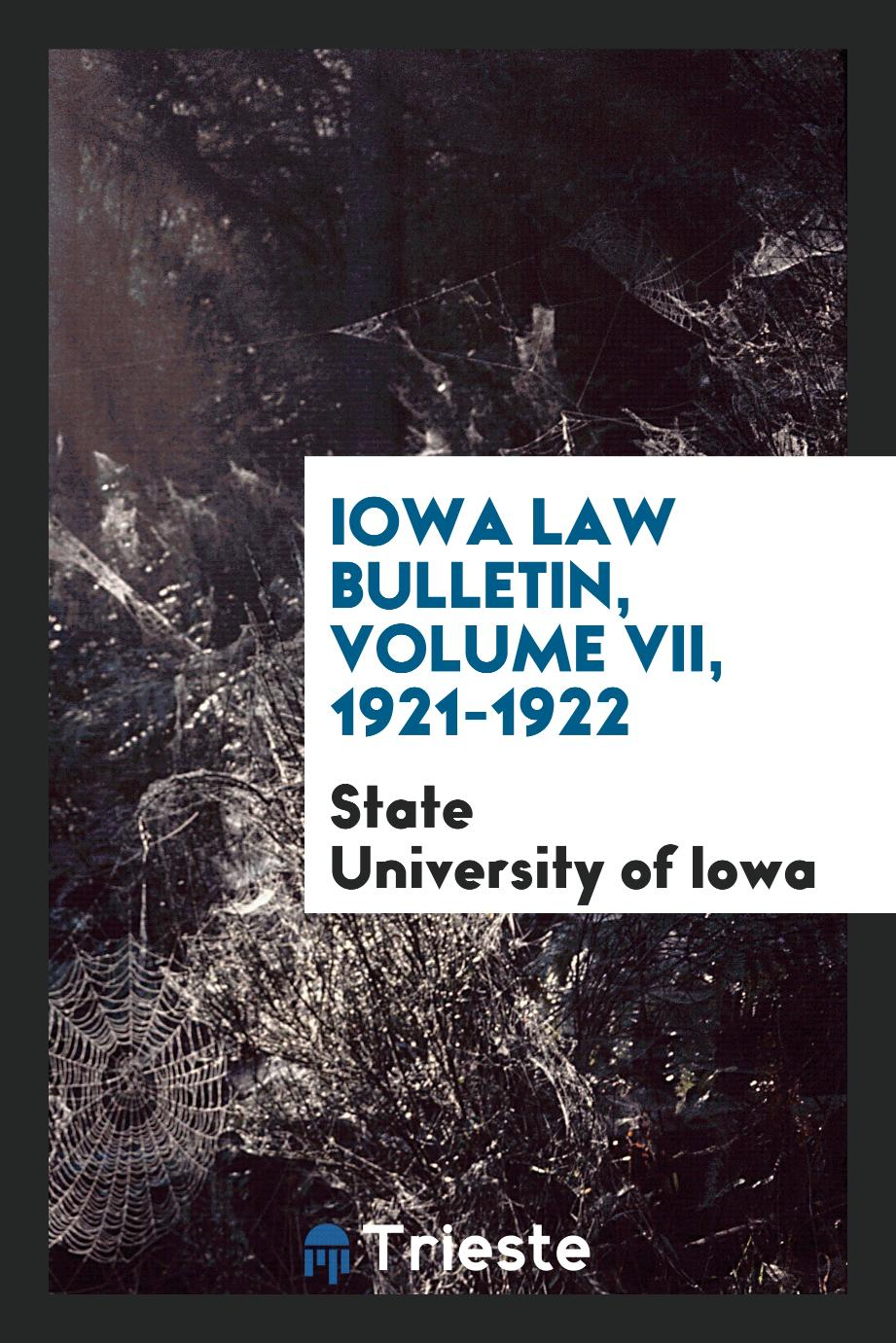 Iowa Law Bulletin, Volume VII, 1921-1922