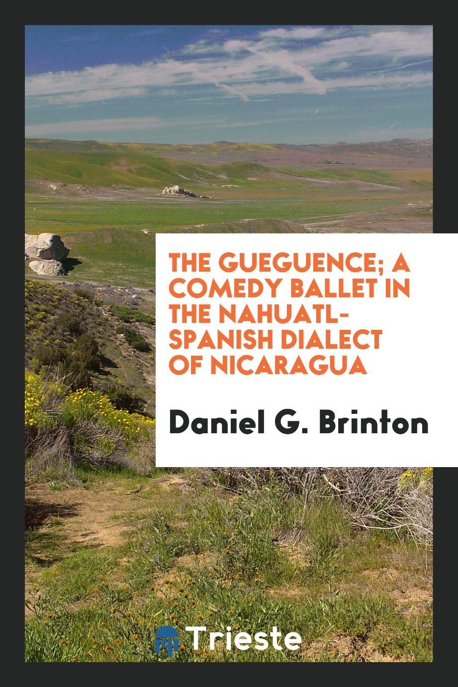 The Gueguence; a comedy ballet in the Nahuatl-Spanish dialect of Nicaragua