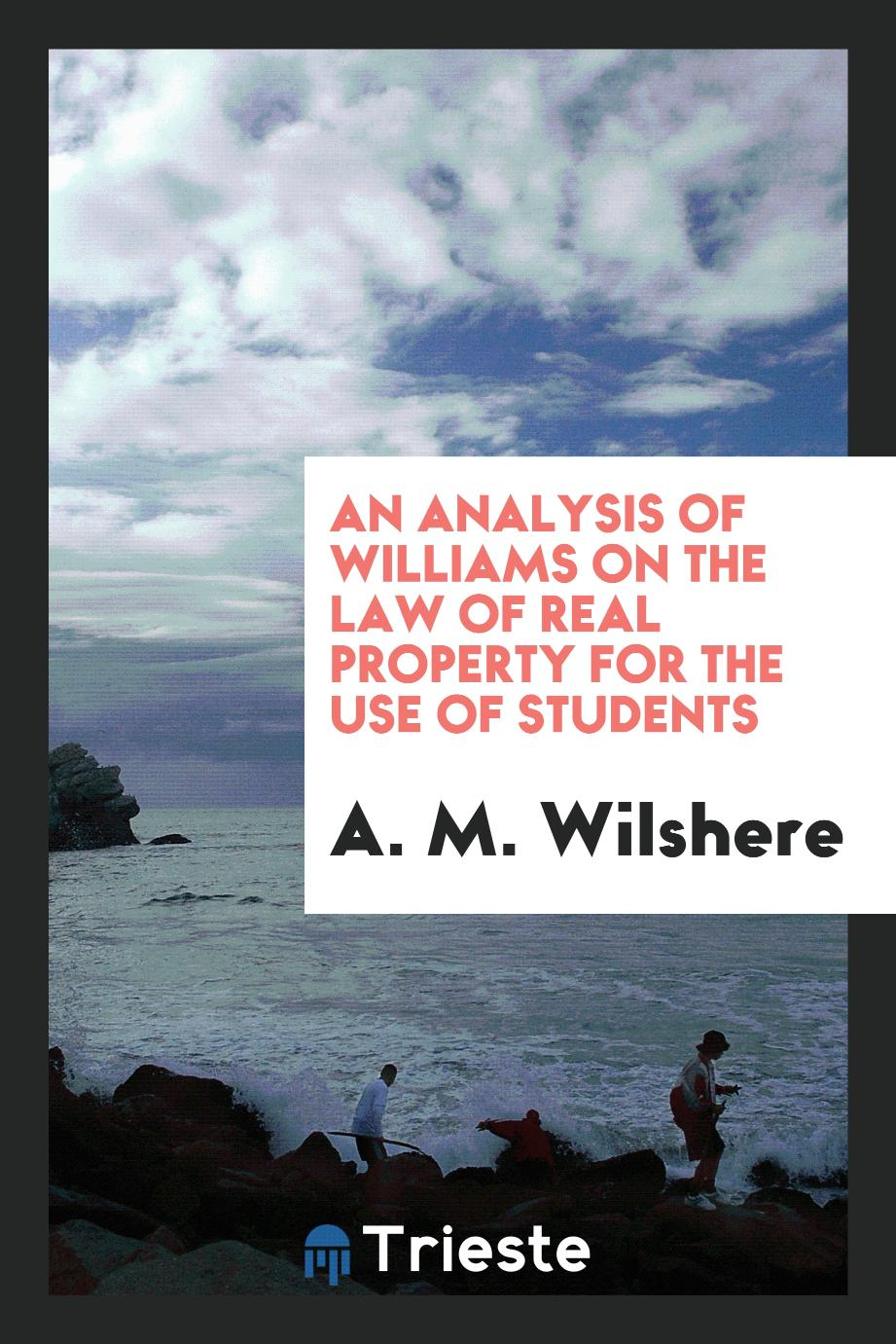 An Analysis of Williams on the Law of Real Property for the Use of Students