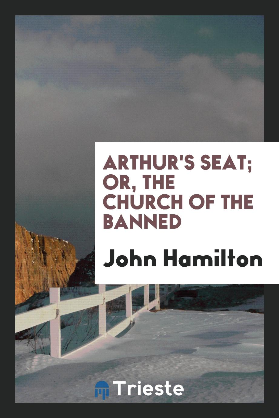 Arthur's Seat; Or, the Church of the Banned