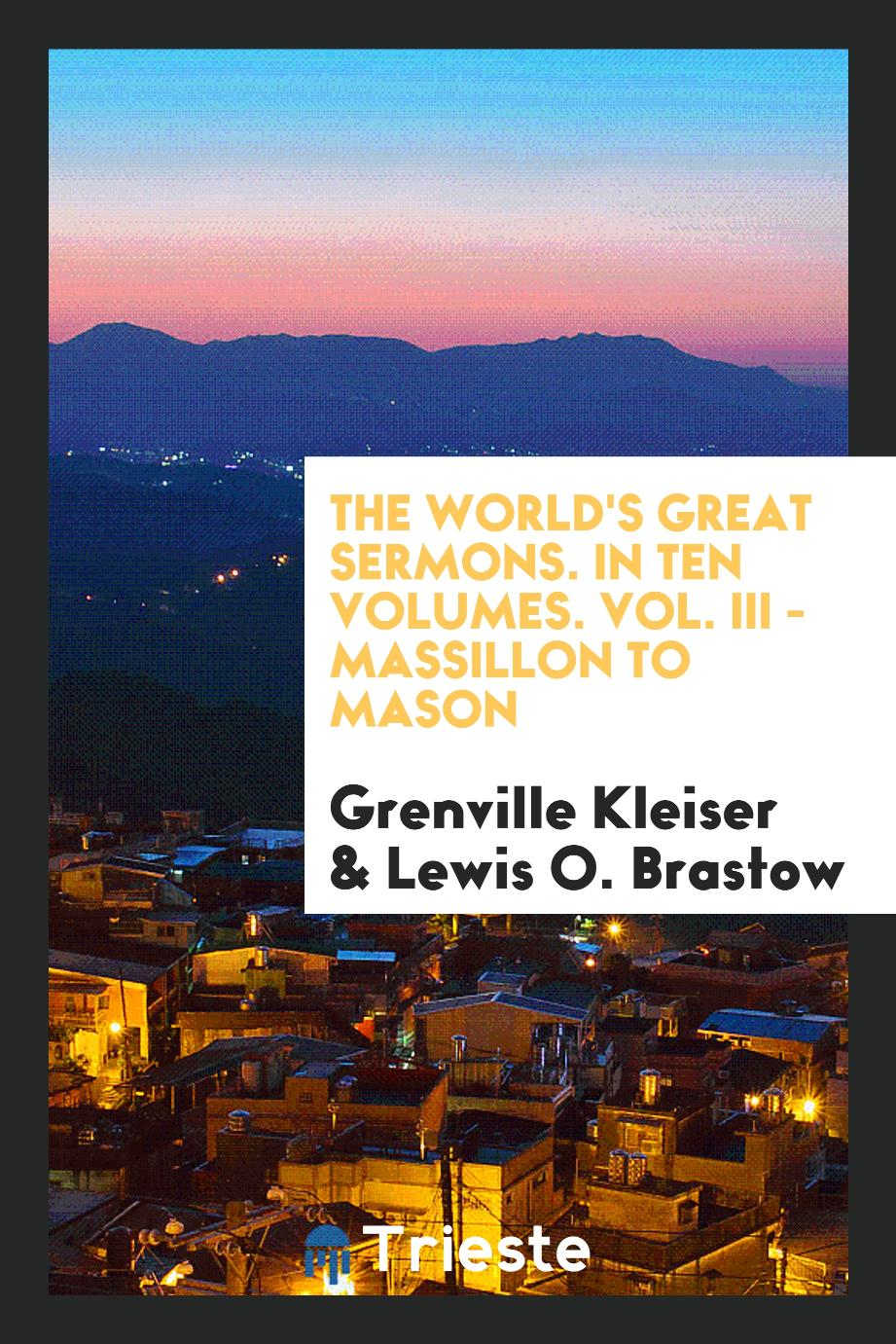 The World's Great Sermons. In Ten Volumes. Vol. III - Massillon to Mason