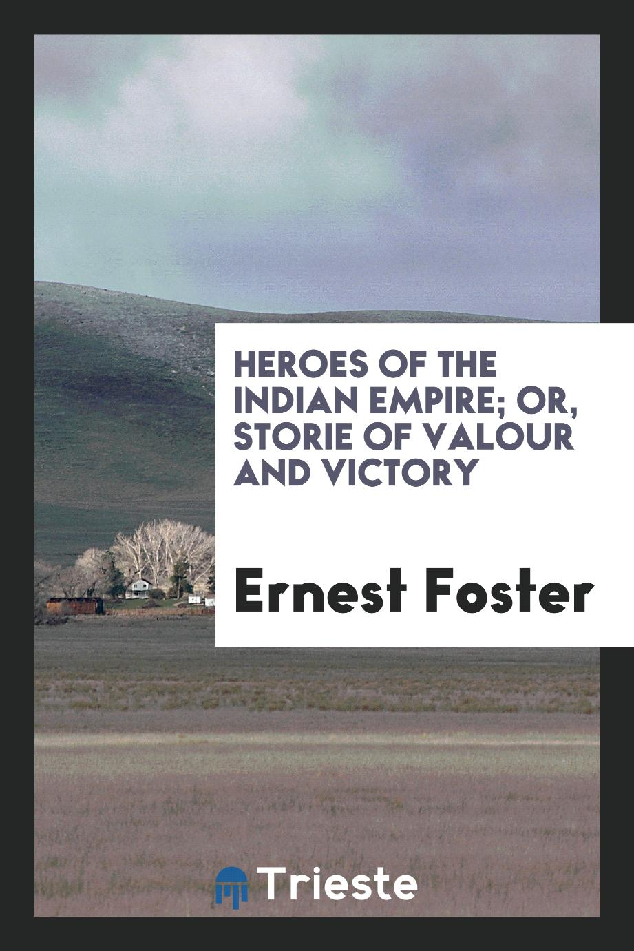 Heroes of the Indian empire; or, storie of valour and victory