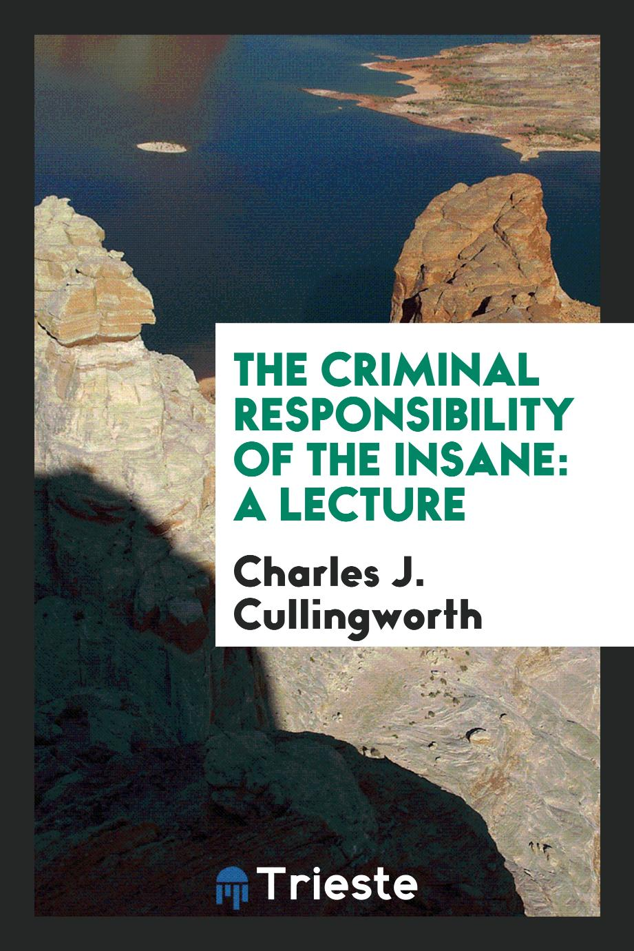 The Criminal Responsibility of the Insane: A Lecture