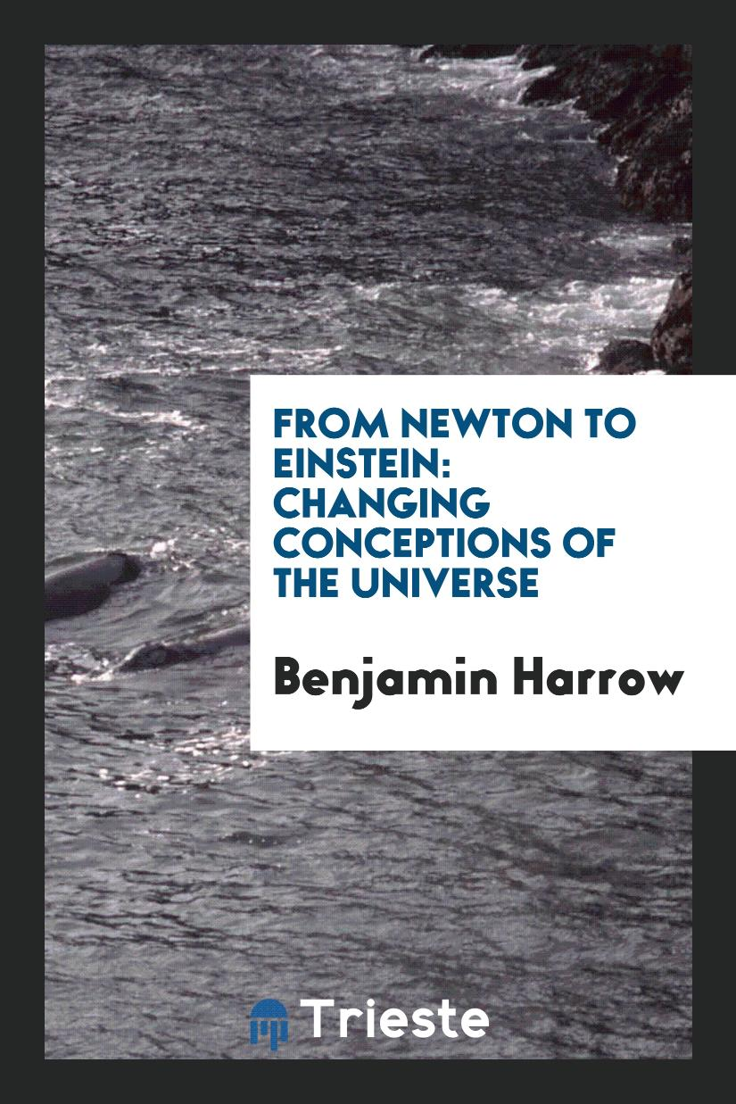 From Newton to Einstein: Changing Conceptions of the Universe