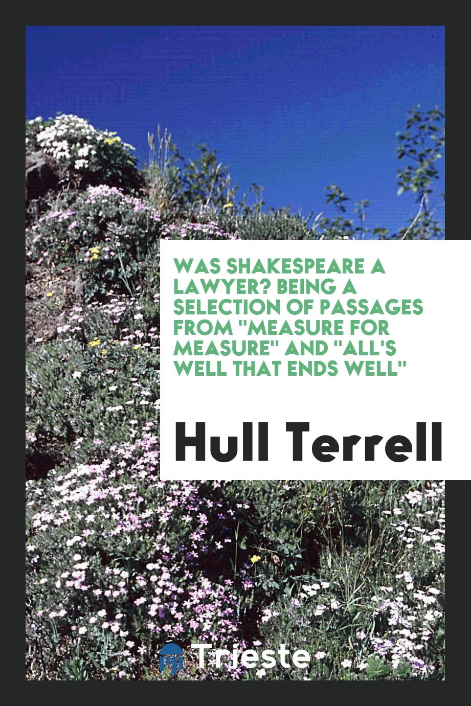 "Was Shakespeare a lawyer? Being a selection of passages from ""Measure for measure"" and ""All's well that ends well"""