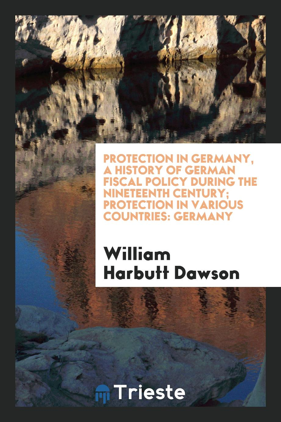 Protection in Germany, a history of German fiscal policy during the nineteenth century; Protection in various countries: Germany