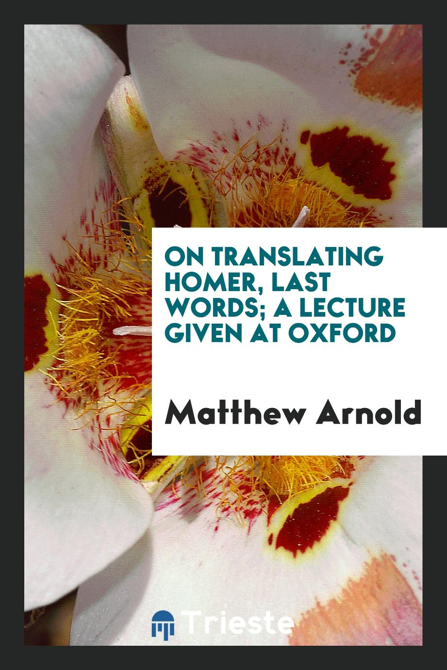 On translating Homer, last words; a lecture given at oxford
