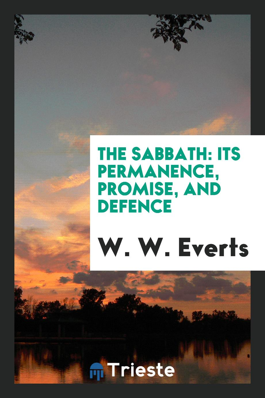 The Sabbath: its permanence, promise, and defence