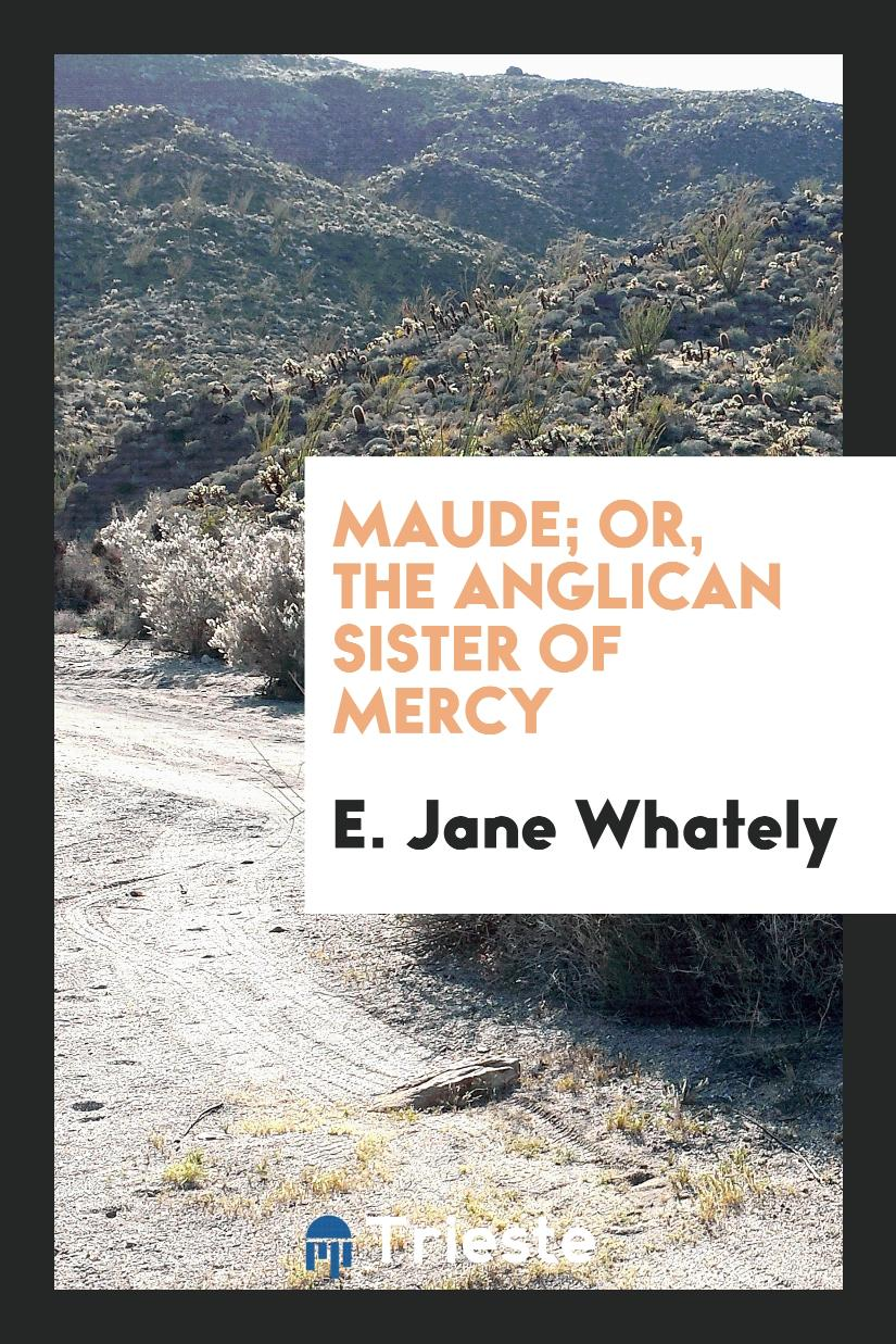 Maude; Or, The Anglican Sister of Mercy