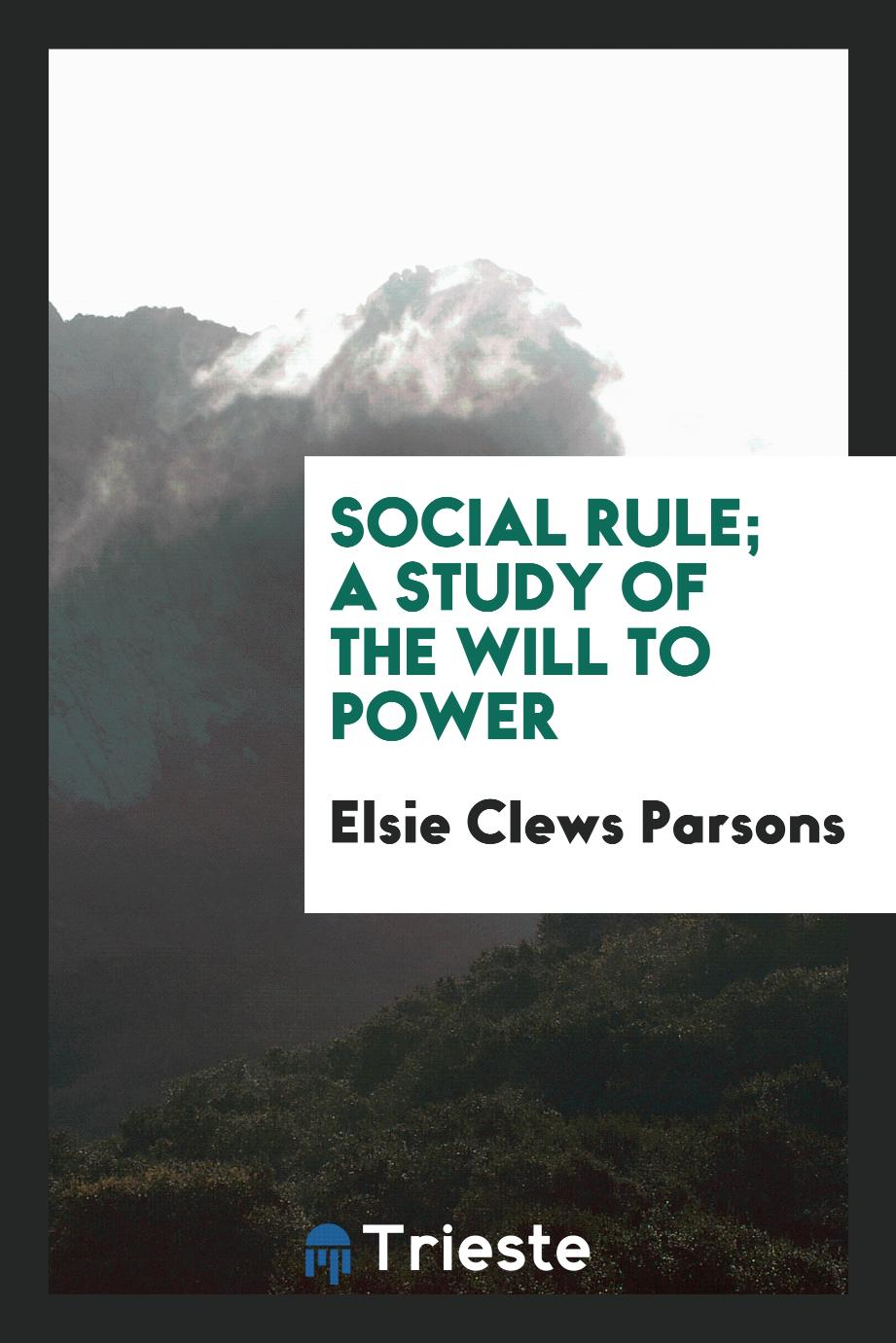 Social rule; a study of the will to power