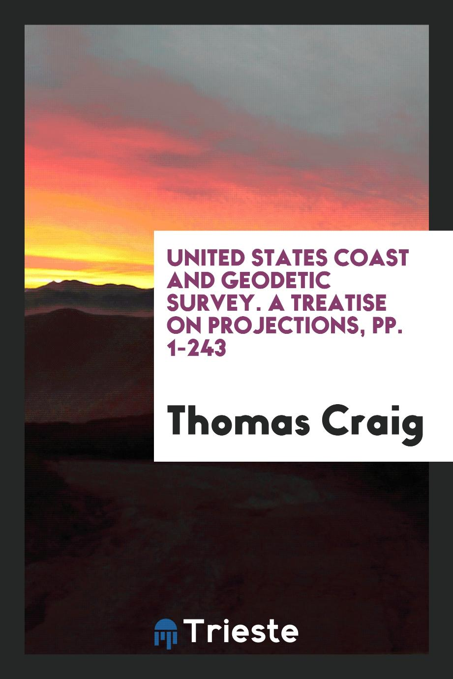 United States Coast and Geodetic Survey. A Treatise on Projections, pp. 1-243