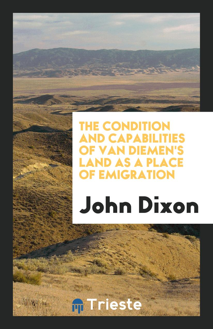 The Condition and Capabilities of Van Diemen's Land as a Place of Emigration