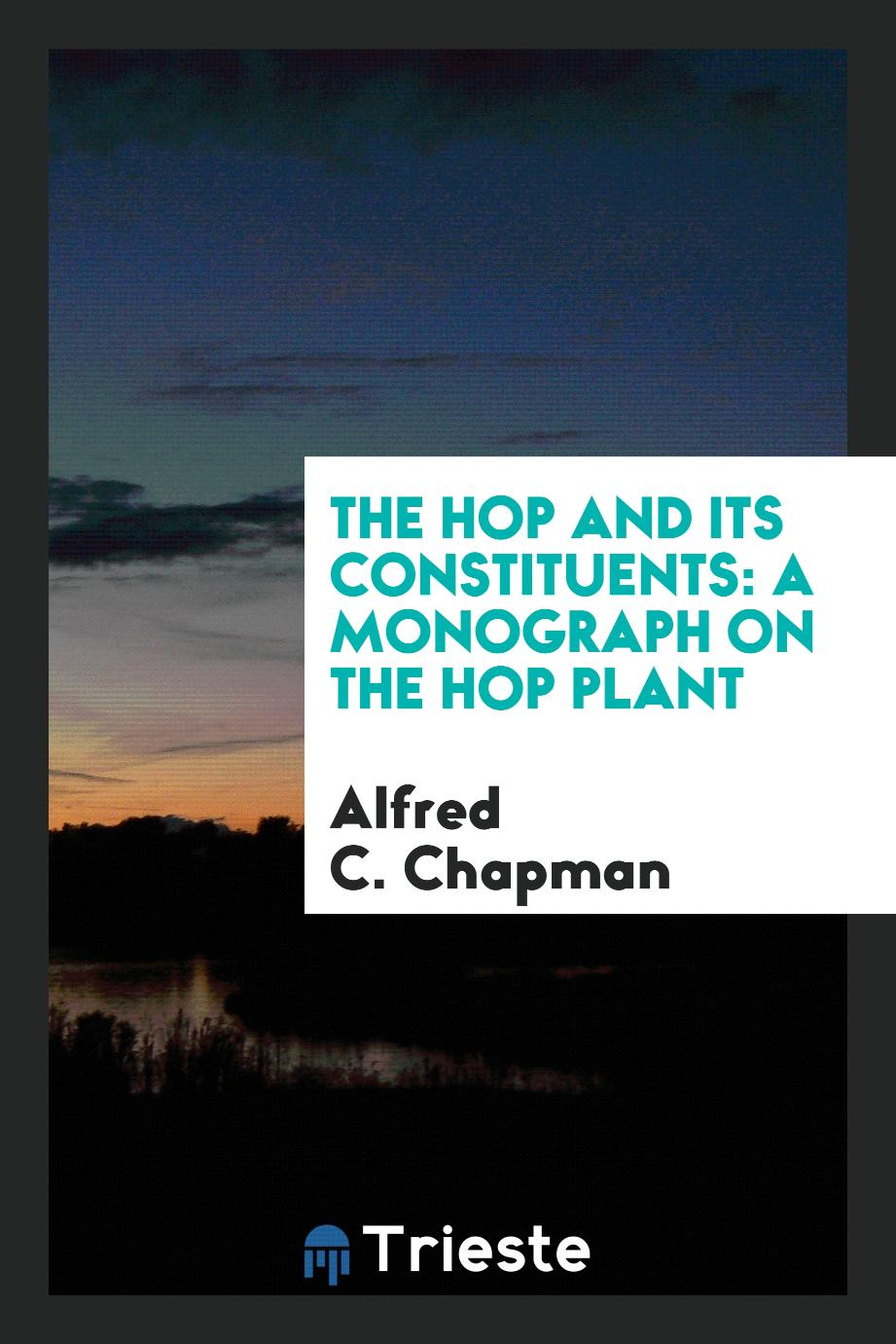 The Hop and Its Constituents: A Monograph on the Hop Plant