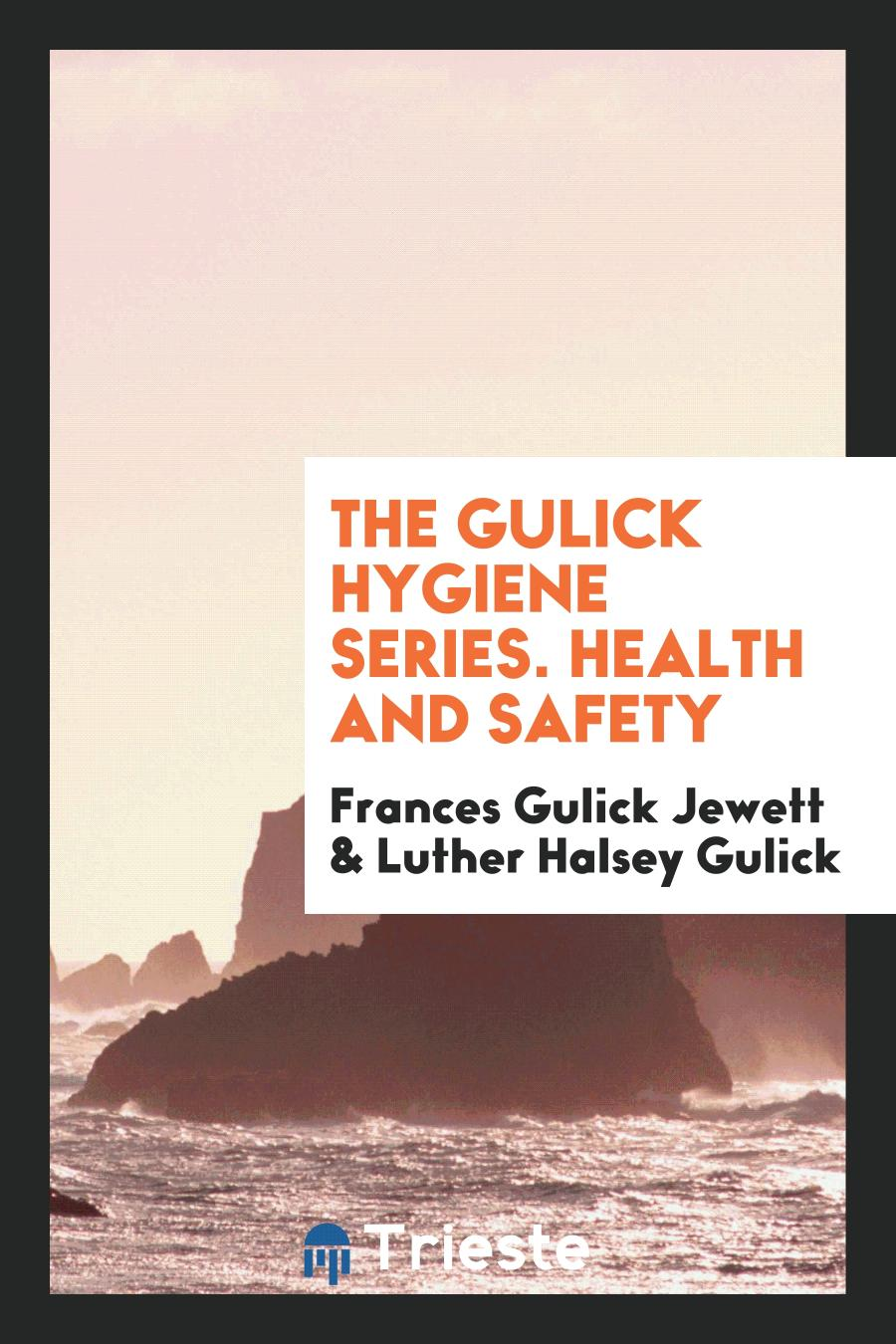 The Gulick Hygiene Series. Health and Safety