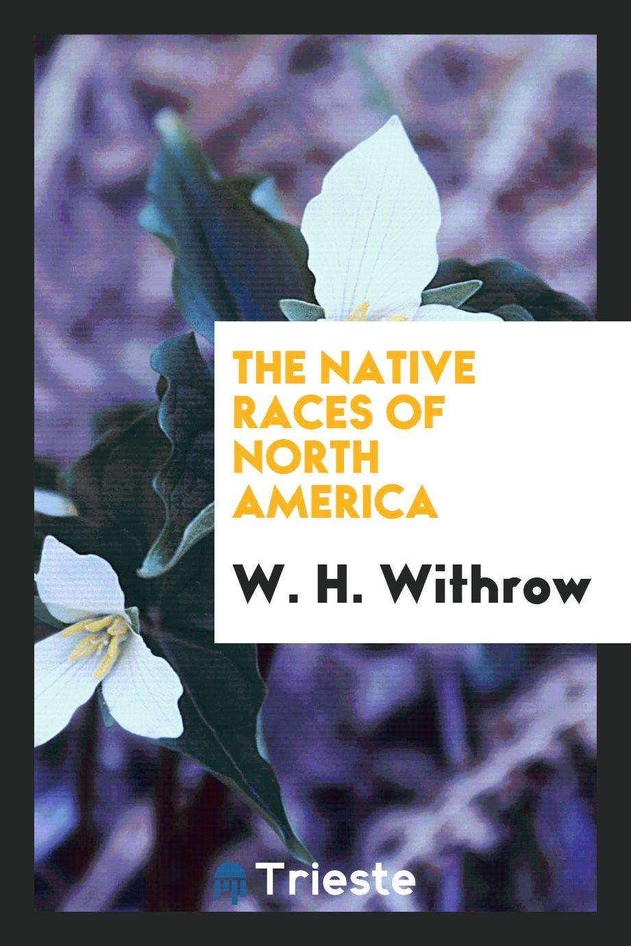W. H. Withrow - The Native Races of North America