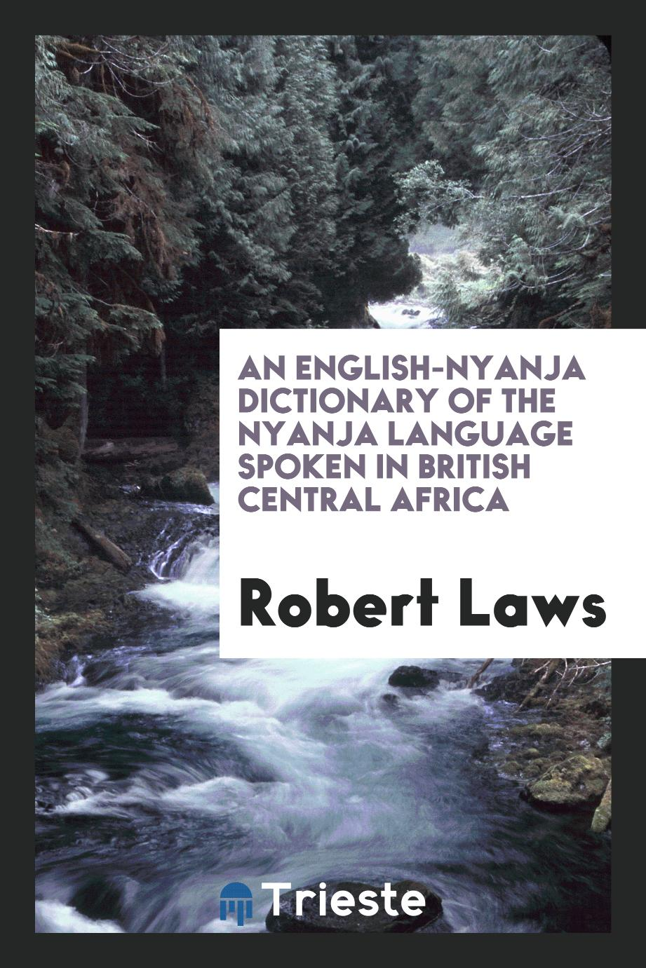 An English-Nyanja Dictionary of the Nyanja Language Spoken in British Central Africa