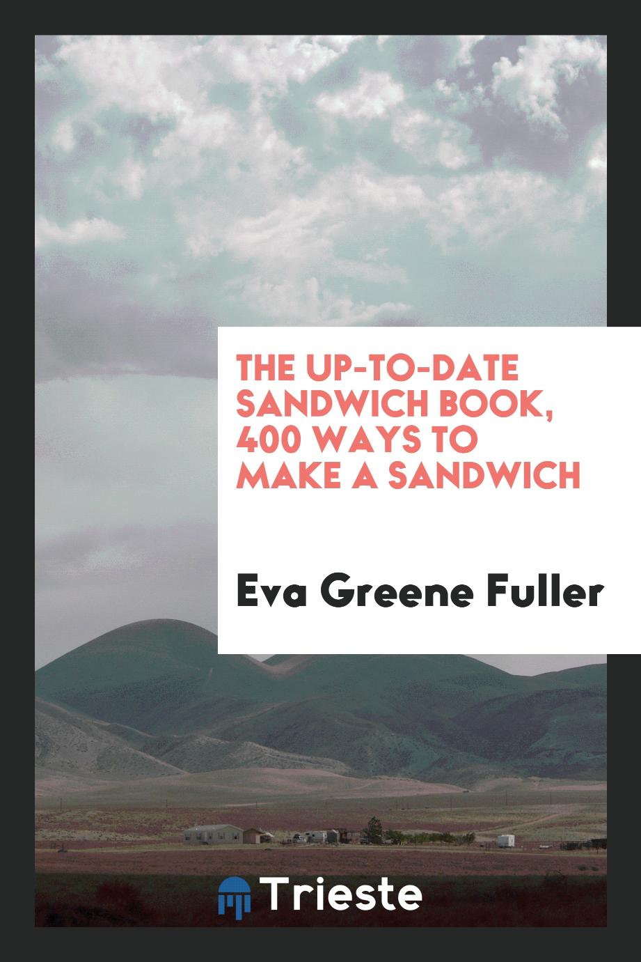 The Up-to-Date Sandwich Book, 400 Ways to Make a Sandwich