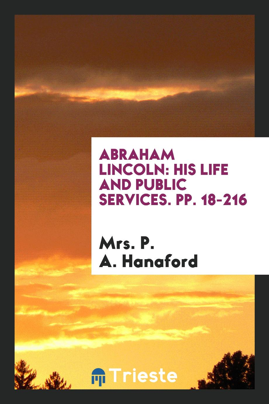 Abraham Lincoln: His Life and Public Services. pp. 18-216