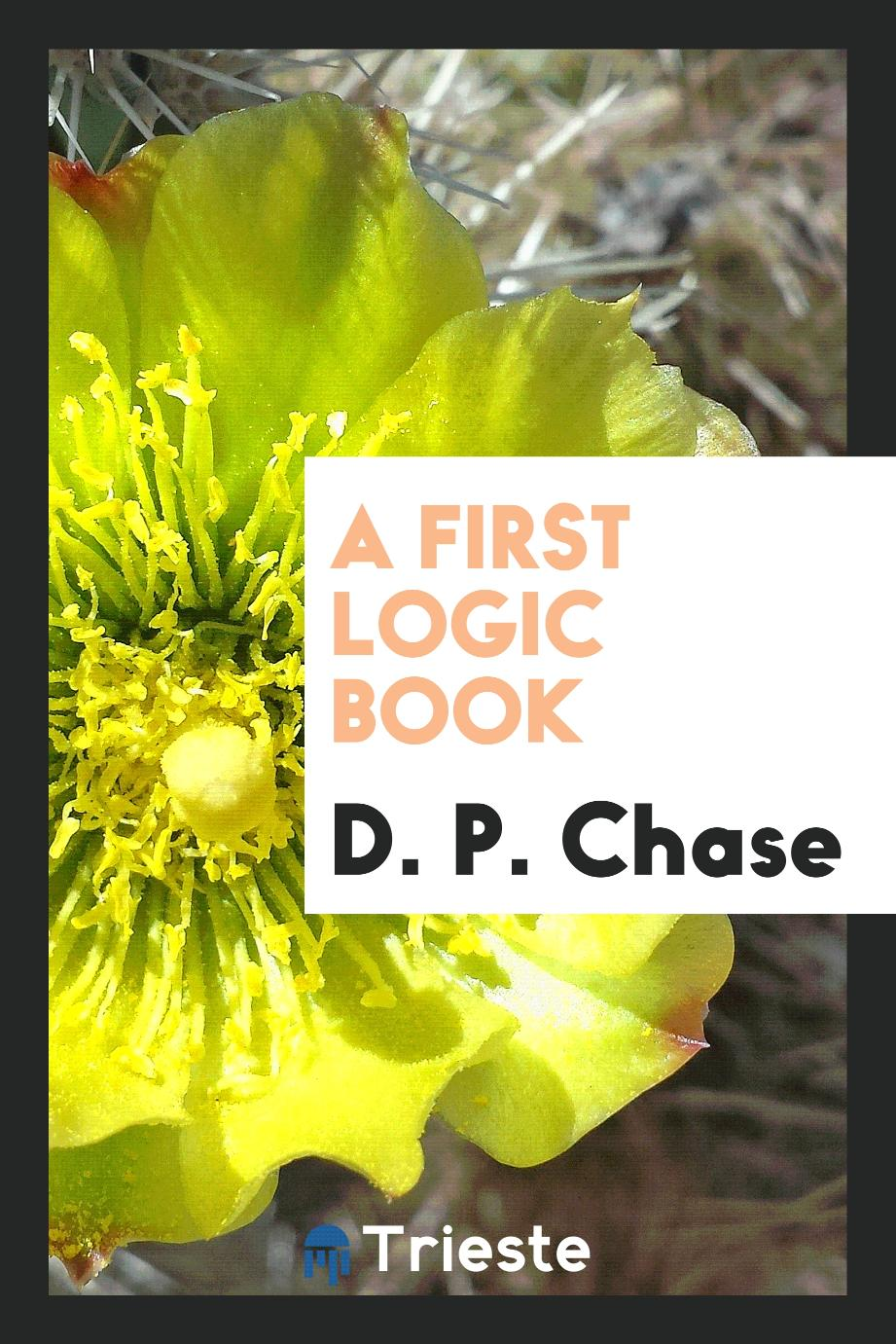 D. P. Chase - A First Logic Book