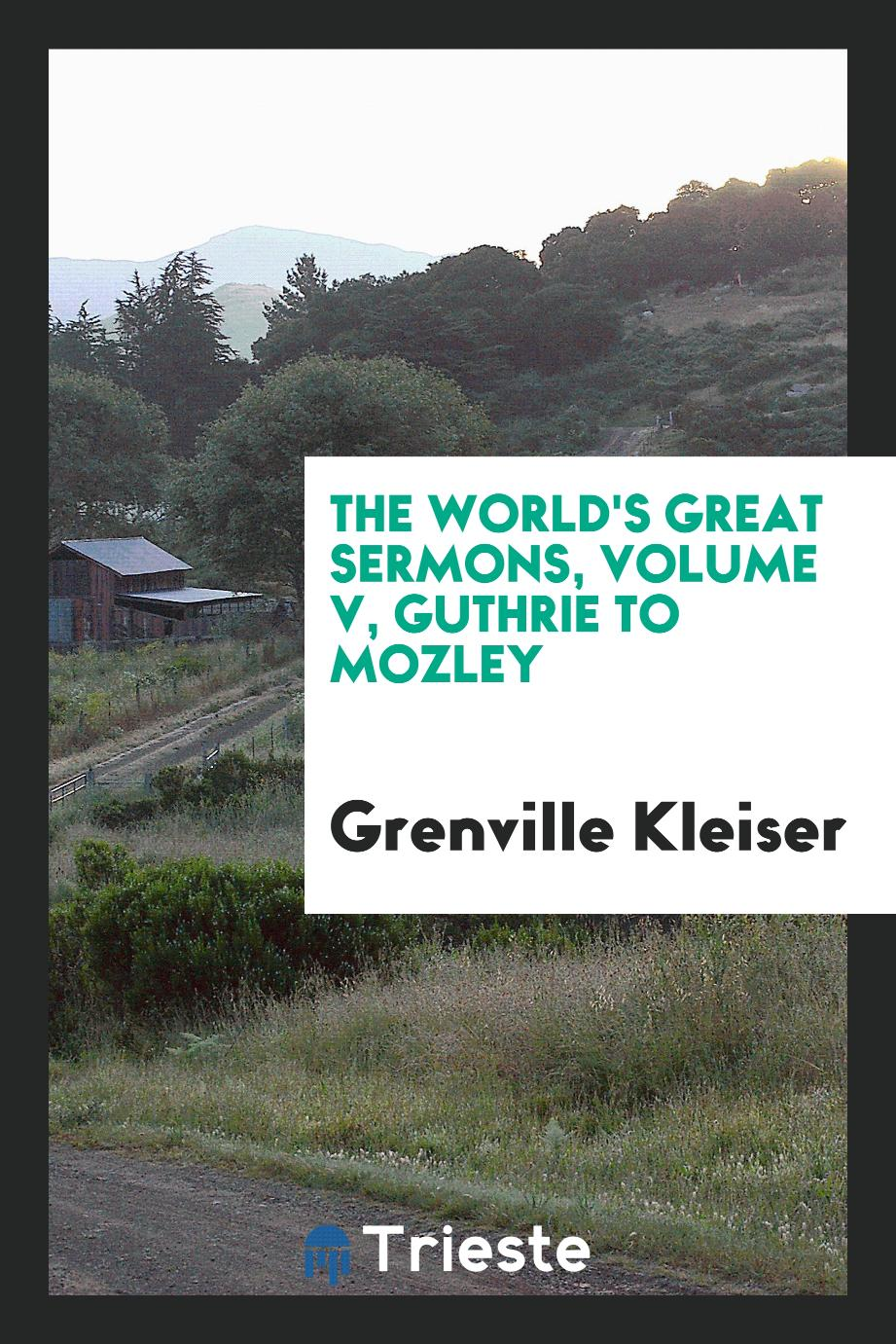 The World's Great Sermons, Volume V, Guthrie to Mozley