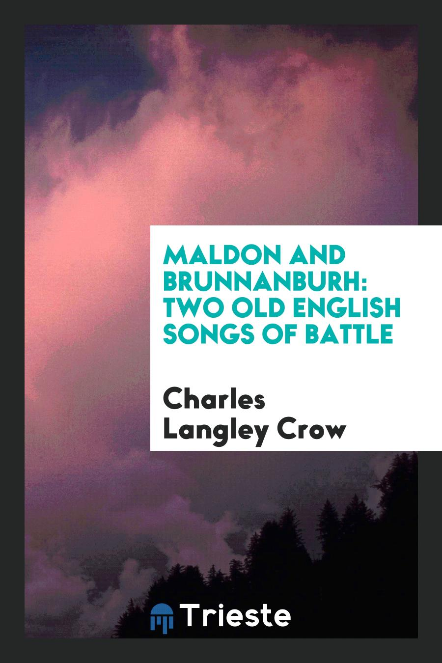 Maldon and Brunnanburh: Two Old English Songs of Battle