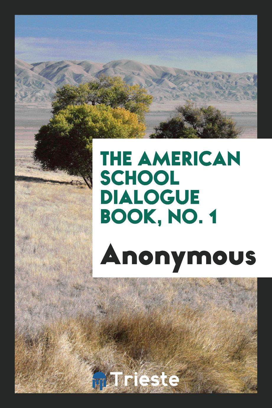 Anonymous - The American school dialogue book, No. 1