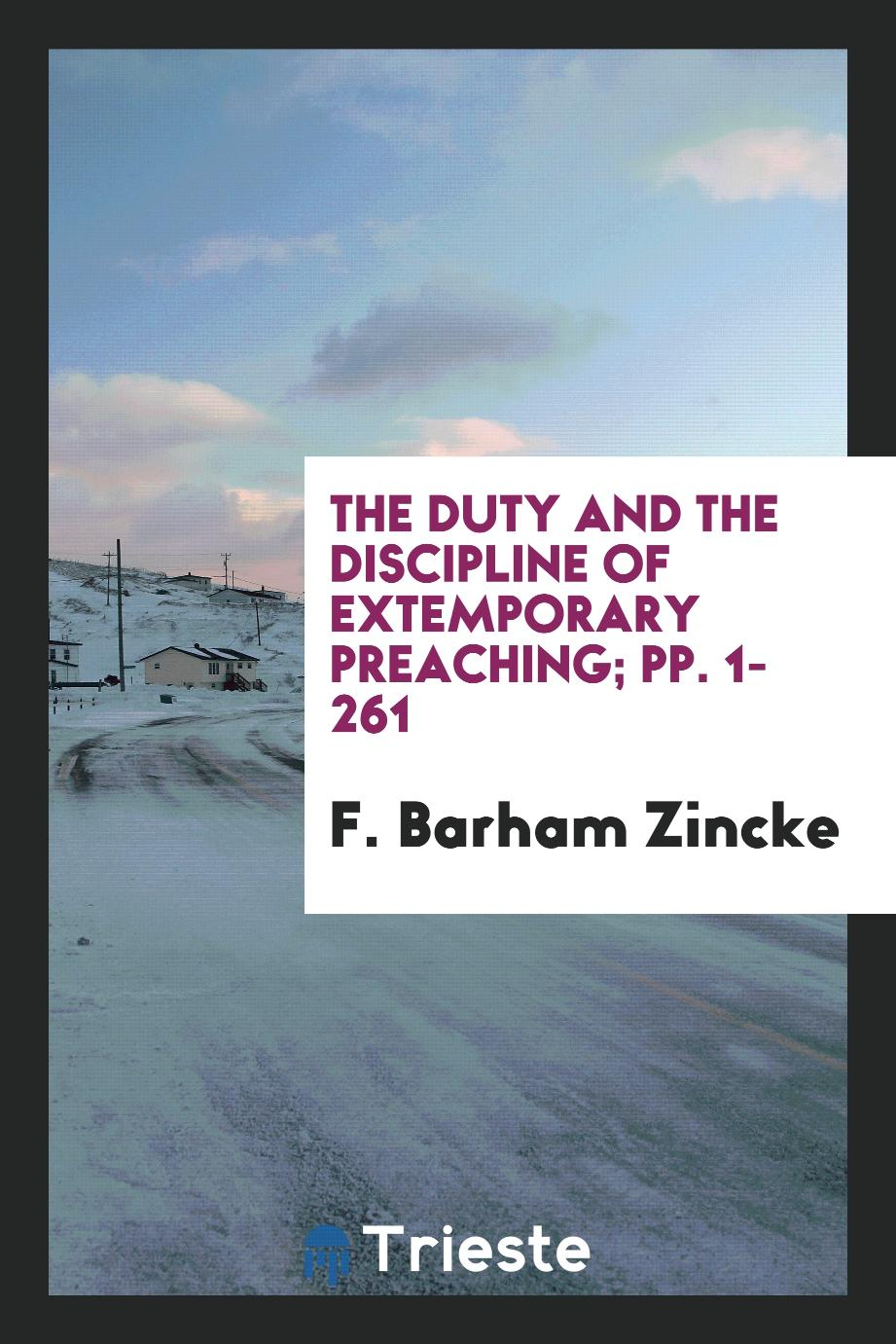The Duty and the Discipline of Extemporary Preaching; pp. 1-261
