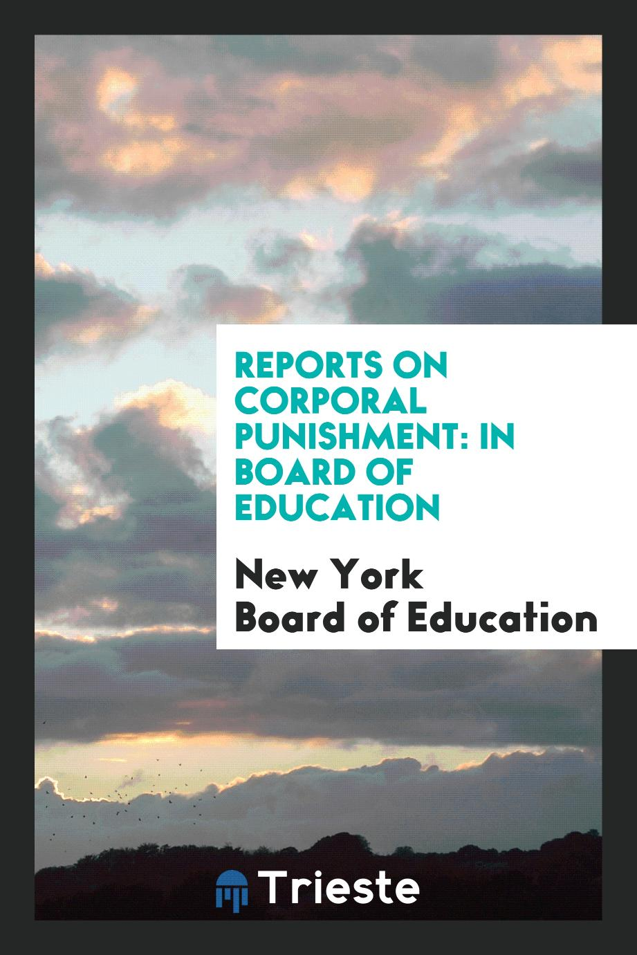 Reports on Corporal Punishment: In Board of Education