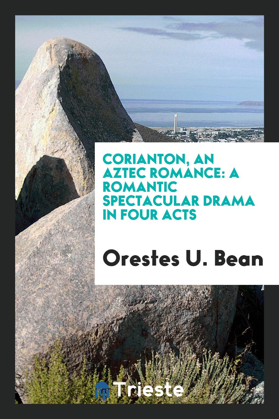 Corianton, an Aztec romance: a romantic spectacular drama in four acts