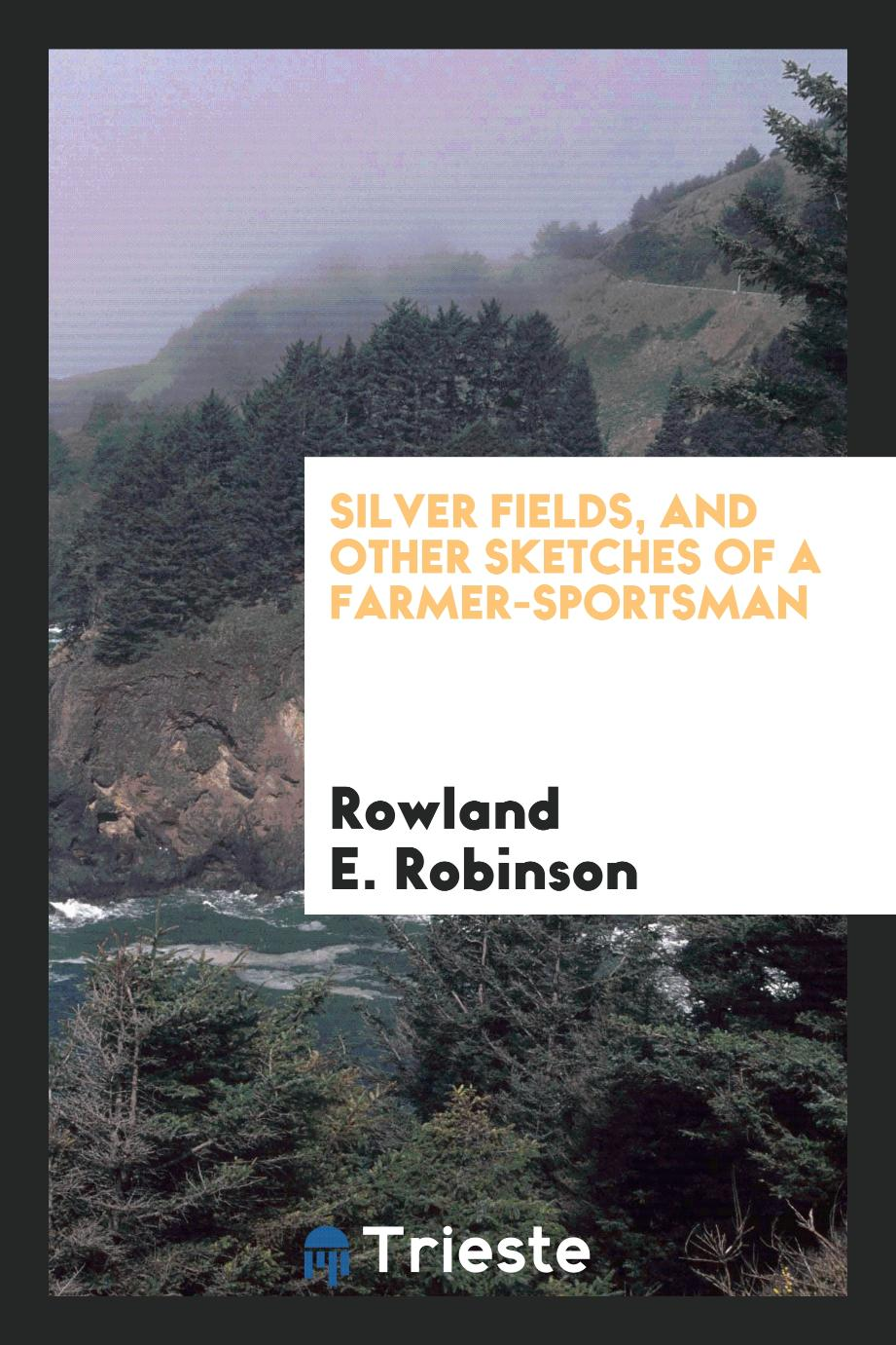 Silver fields, and other sketches of a farmer-sportsman