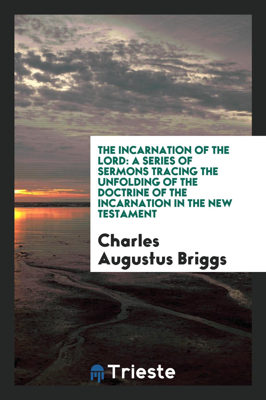 The incarnation of the Lord: a series of sermons tracing the unfolding of the doctrine of the incarnation in the New Testament
