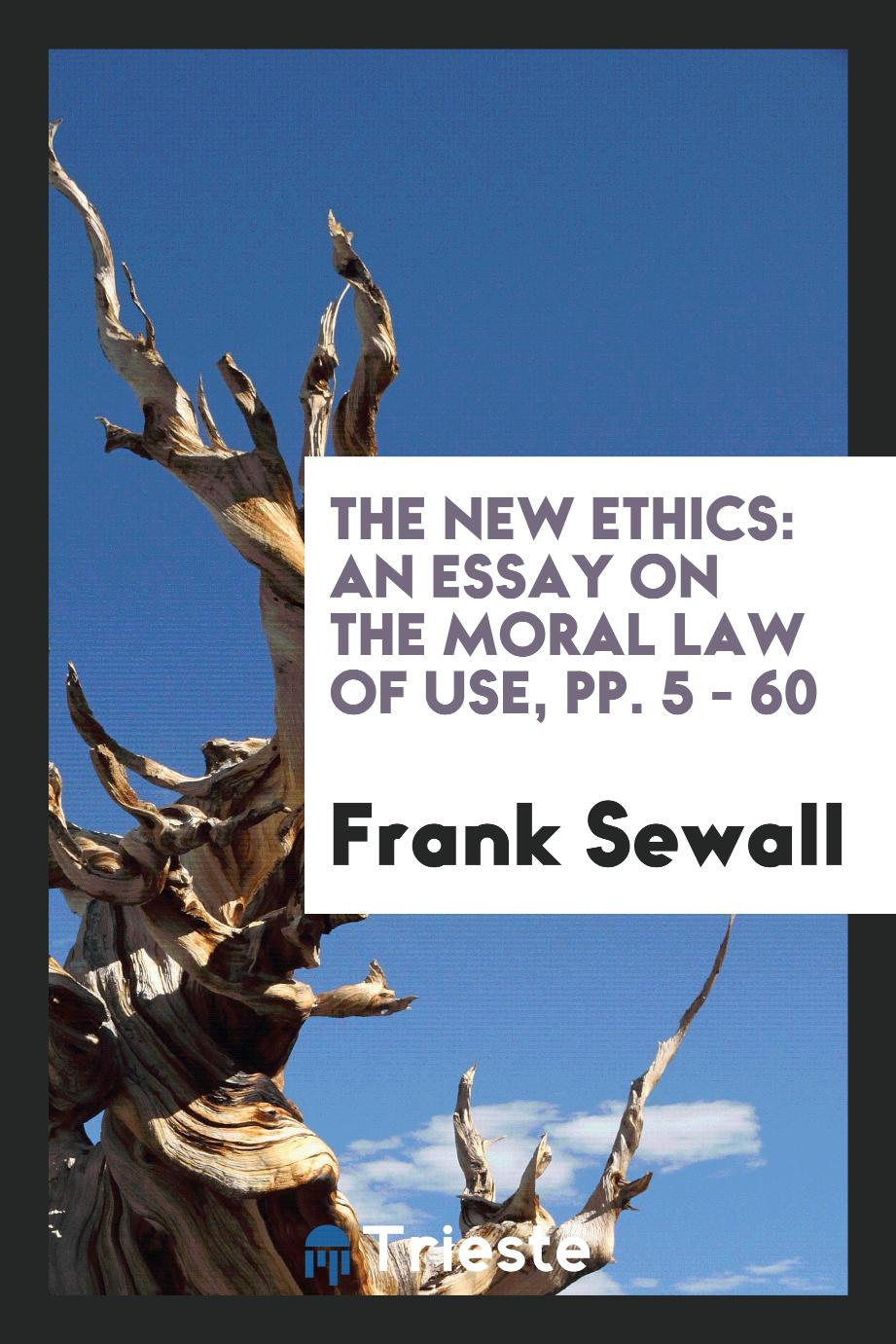 The New Ethics: An Essay on the Moral Law of Use, pp. 5 - 60