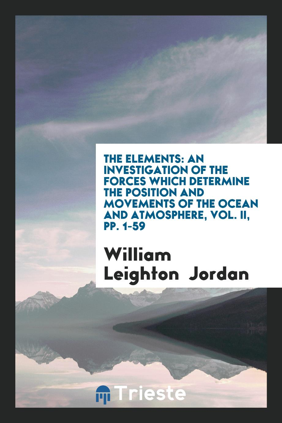 The Elements: An Investigation of the Forces which Determine the Position and Movements of the ocean and atmosphere, Vol. II, pp. 1-59
