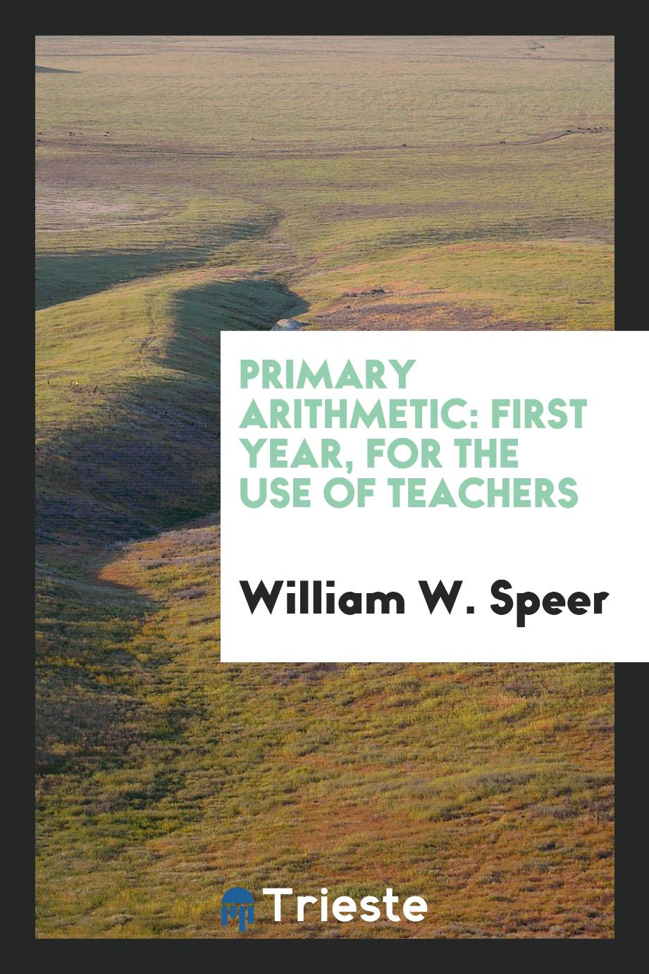 Primary Arithmetic: First Year, for the Use of Teachers