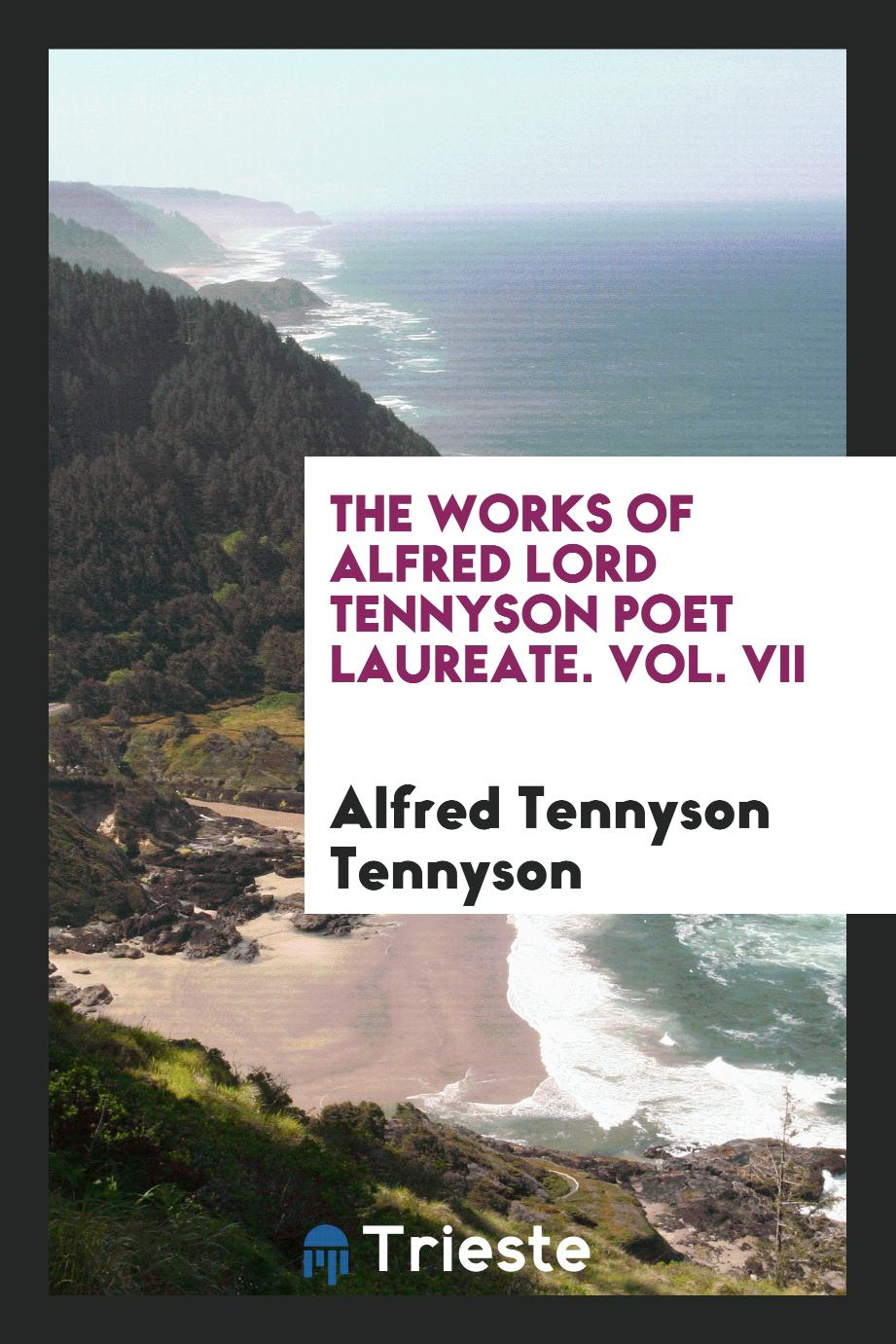 The works of Alfred Lord Tennyson poet laureate. Vol. VII
