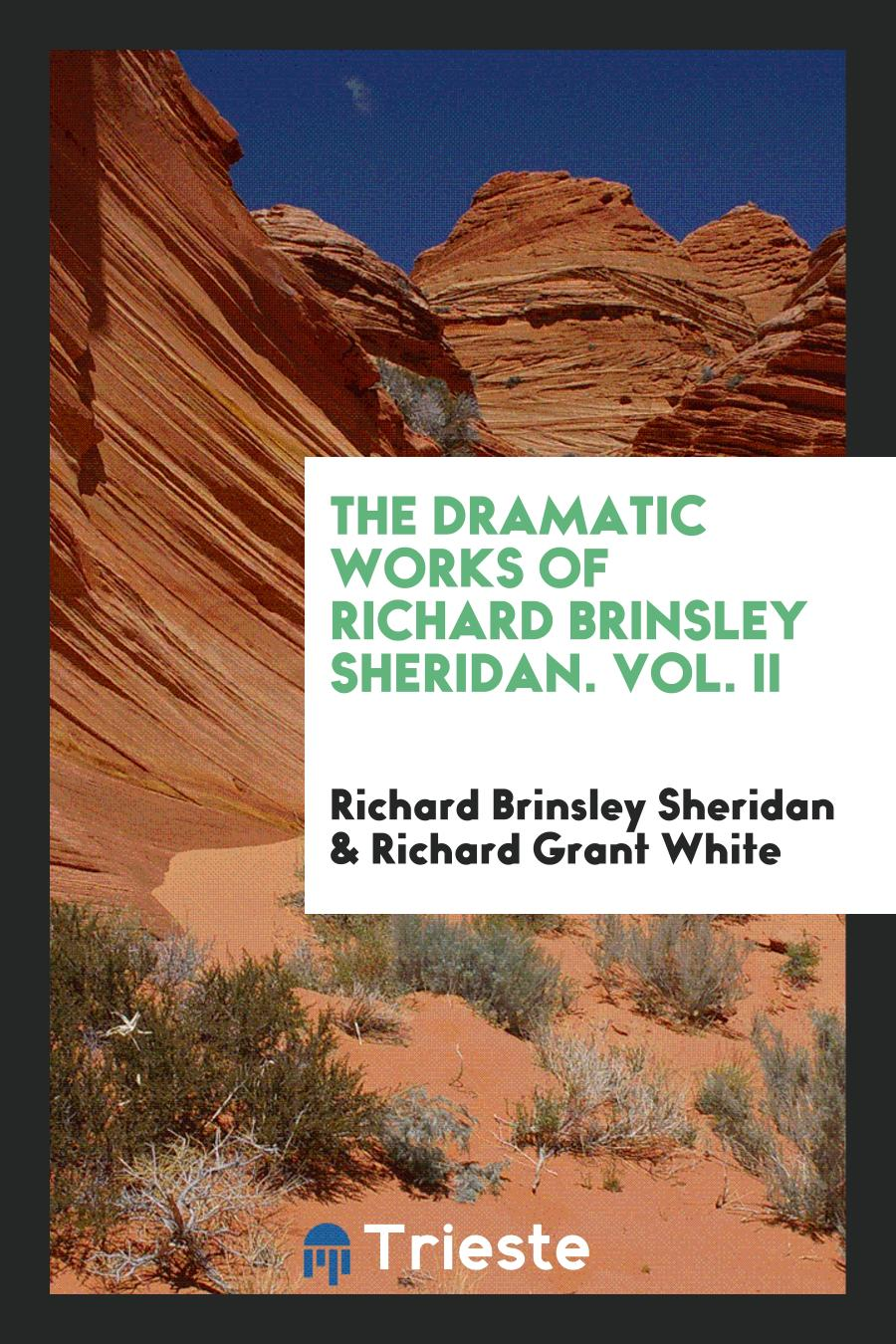 The Dramatic Works of Richard Brinsley Sheridan. Vol. II