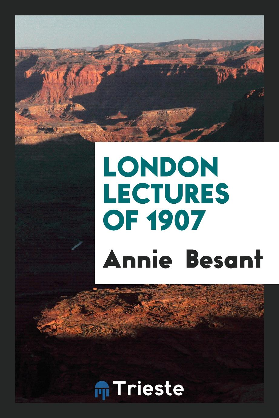 Annie Besant - London lectures of 1907