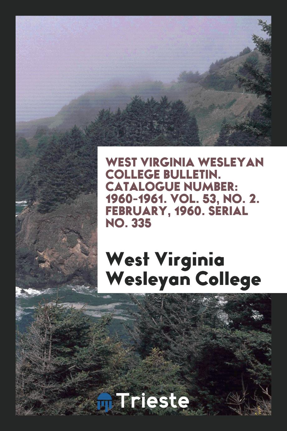 West Virginia Wesleyan College Bulletin. Catalogue Number: 1960-1961. Vol. 53, No. 2. February, 1960. Serial No. 335