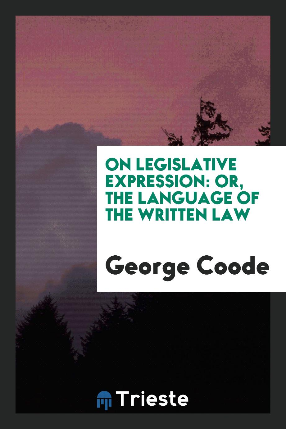 On Legislative Expression: or, The Language of the Written Law