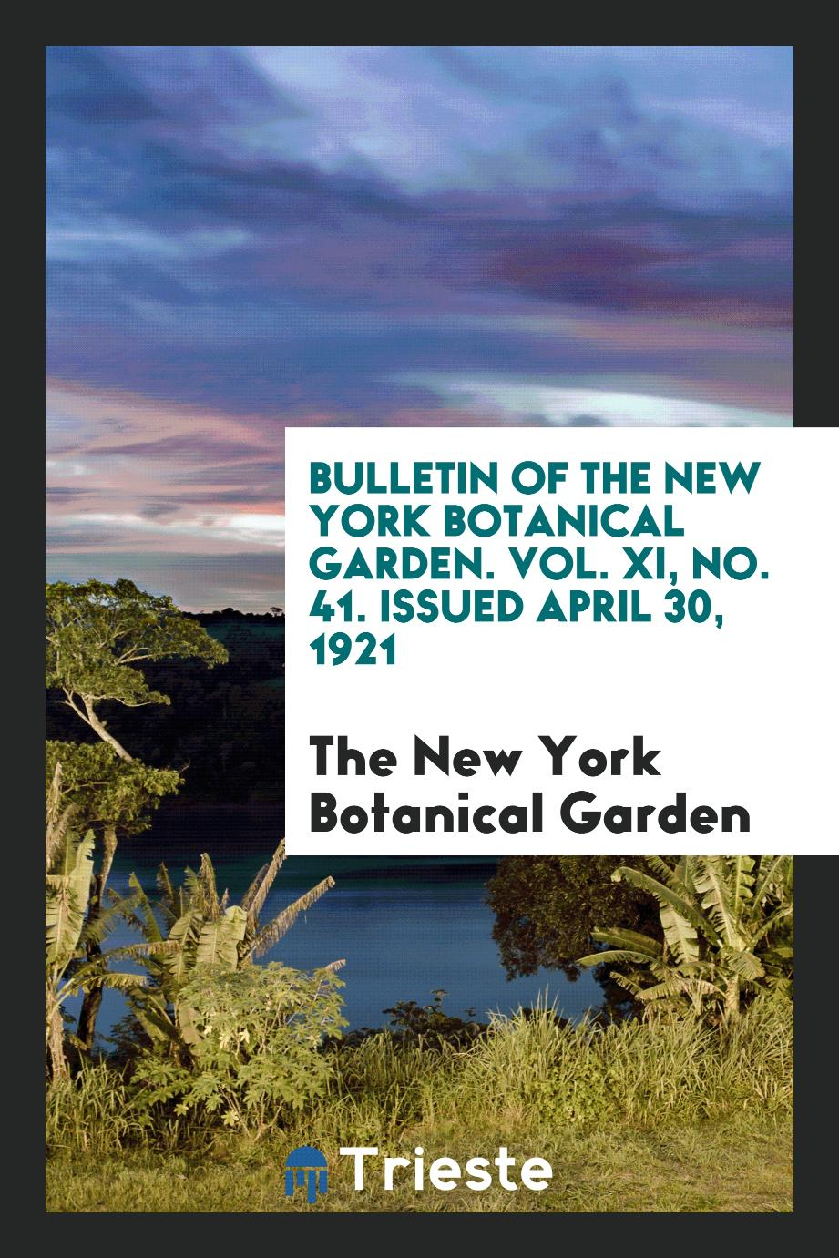 Bulletin of the New York Botanical Garden. Vol. XI, No. 41. Issued April 30, 1921