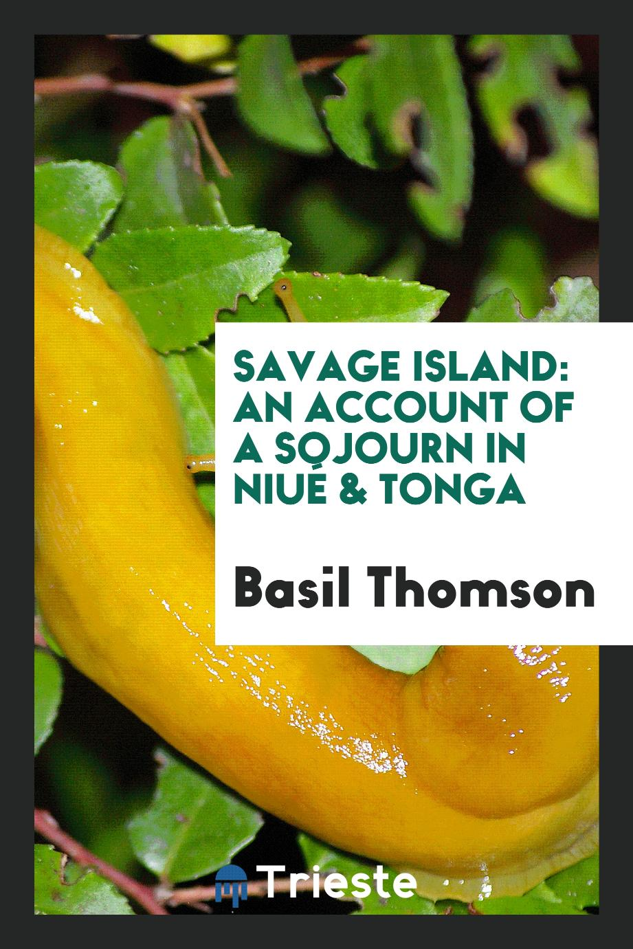 Savage Island: An account of a sojourn in Niué & Tonga